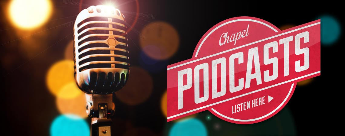 Chapel podcasts. Listen in.